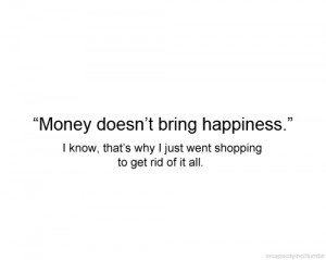 happiness, insight, money, perceptive, quote, shopping