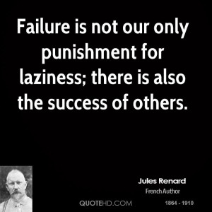 Failure is not our only punishment for laziness; there is also the ...