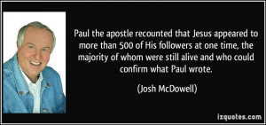 Paul the apostle recounted that Jesus appeared to more than 500 of His ...