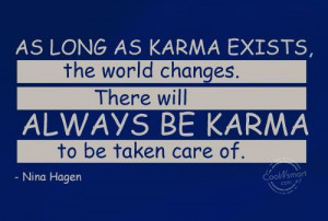 karma+quotes | As long as karma exists, the world changes. There will ...