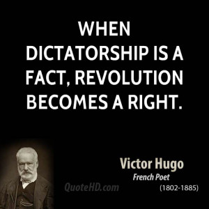 When dictatorship is a fact, revolution becomes a right.