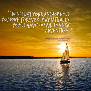 ... you down forever eventually you'll have to sail to a new adventure