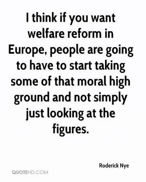 think if you want welfare reform in Europe, people are going to have ...