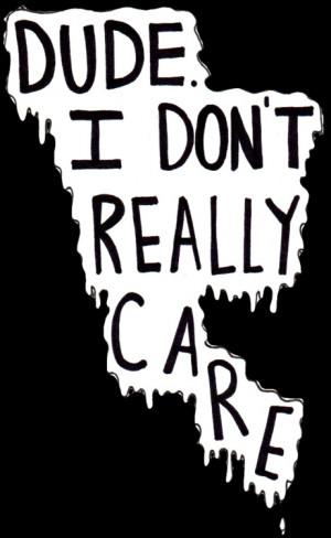 Dude I don\'t really care