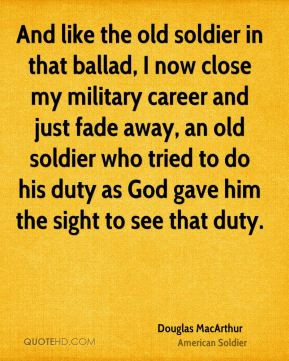 douglas-macarthur-soldier-quote-and-like-the-old-soldier-in-that.jpg