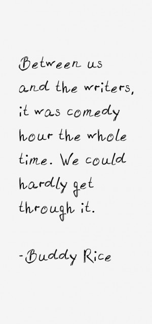 Between us and the writers, it was comedy hour the whole time. We ...
