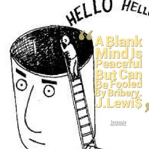 Quotes Picture: a blank mind is peaceful but can be fooled by bribery ...