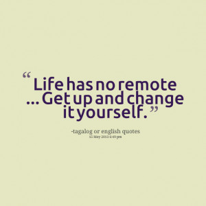Quotes Picture: life has no remote get up and change it yourself