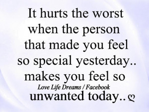 ... made you feel special yesterday , makes you feel so unwanted today