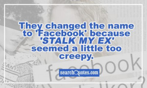 ... name to 'Facebook' because 'Stalk My Ex' seemed a little too creepy