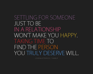 Settling for someone just to be in a relationship won't make you ...