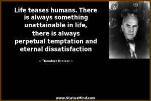 and eternal dissatisfaction Theodore Dreiser Quotes StatusMind