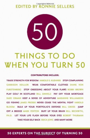 to Do When You Turn 50: 50 Experts on the Subject of Turning 50 (Fifty ...