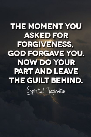 John 1:9 If we confess our sins, he is faithful and just to forgive ...