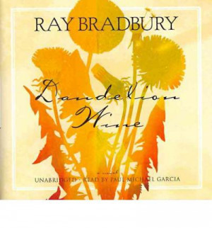 an analysis of dandelion wine by ray bradbury Analysis of bradbury's dandelion wine - dandelion wine after reading dandelion wine by ray bradbury, i became more aware of the magic of summer and what it means to truly live the novel gave me a new perspective of thee idea that life is like summer where you're alive and feel free, but how it sadly doesn't last forever.