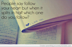 """... It Splits In Half Which One Do You Follow, I Love You """" ~ Sad Quote"""