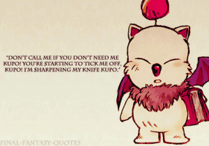Don't call me if you don't need me kupo! You're starting to tick ...