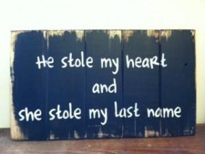 Sign: He stole my heart, she stole my last name. $21.00, via Etsy.