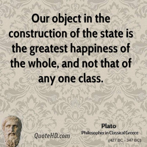 ... is the greatest happiness of the whole, and not that of any one class
