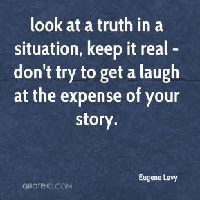 Eugene Levy - look at a truth in a situation, keep it real - don't try ...