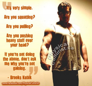 brooks kubik quote It's very simple. Are you squatting? Are you ...