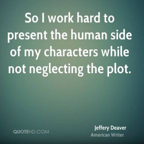 Jeffery Deaver - So I work hard to present the human side of my ...
