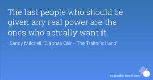 The last people who should be given any real power are the ones who ...