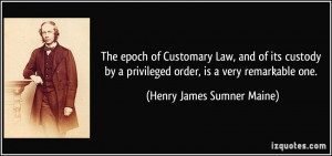 ... privileged order, is a very remarkable one. - Henry James Sumner Maine