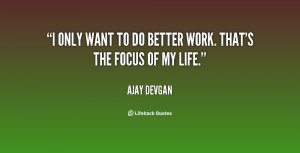 quote-Ajay-Devgan-i-only-want-to-do-better-work-79916.png