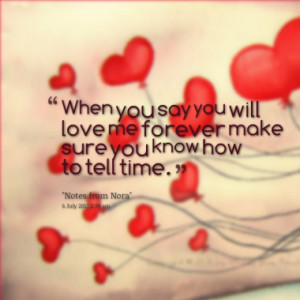 When you say you will love me forever make sure you know how to tell ...