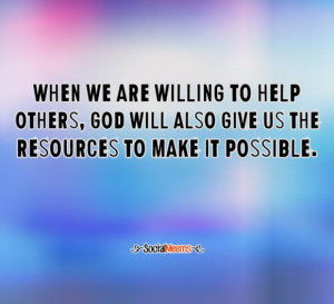 When we are willing to help others.