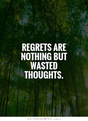 Regrets are nothing but wasted thoughts Picture Quote #1