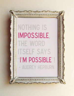 Audrey Hepburn Quote - Nothing is Impossible - 5 x 7 Print in Pink and ...