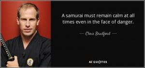 samurai must remain calm at all times even in the face of danger ...