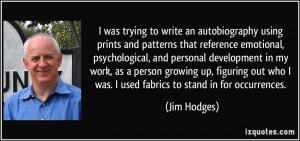 ... who I was. I used fabrics to stand in for occurrences. - Jim Hodges