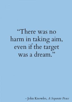 Favorite quotes, sayings, target, dream, john knowles