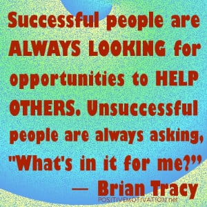 Successful people are always looking for opportunities to help others ...