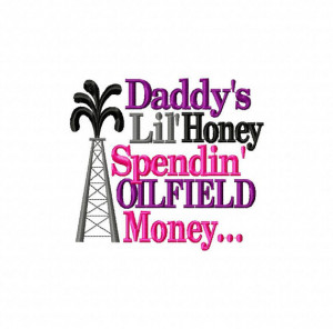 Daddy's Lil Honey Spendin' OILFIELD Money With Oil Rig