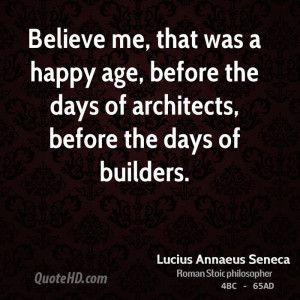 Believe me, that was a happy age, before the days of architects ...