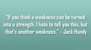 "... to tell you this, but that's another weakness."" – Jack Handy"