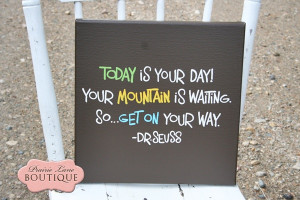 Art 097-today is your day, mountain is waiting, dr seuss quote, quote ...