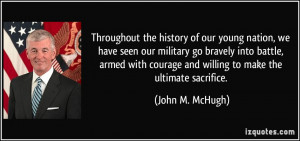 ... courage and willing to make the ultimate sacrifice. - John M. McHugh