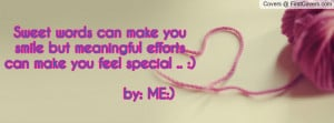 Sweet words can make you smile but meaningful efforts can make you ...