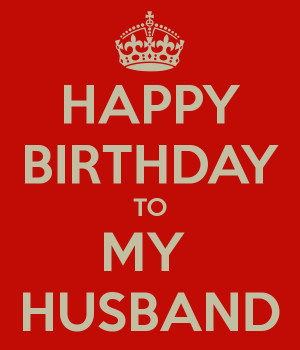 HAPPY BIRTHDAY TO MY HUSBAND