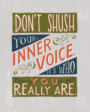Don't shush your inner voice.