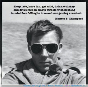 Hunter S Thompson motivational inspirational love life quotes ...