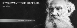 Leo Tolstoy - If you want to be happy, be.