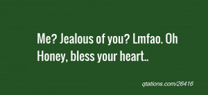 Jealous Of Me Quotes Quote of the day: me? jealous
