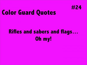 Color Guard Quotes #24: Rifles and sabers and flags...Oh my!