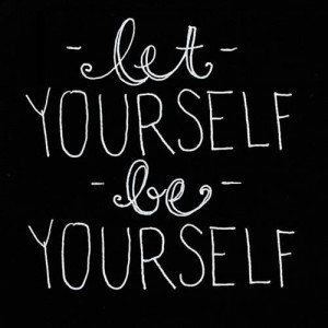 let-yourself-be-yourself-quote-what-life-taught-me-1364952692_b